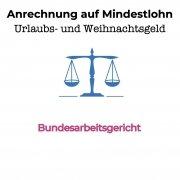 BAG: Anrechnung von Urlaubsgeld und Weihnachtsgeld auf gesetzlichen Mindestlohn