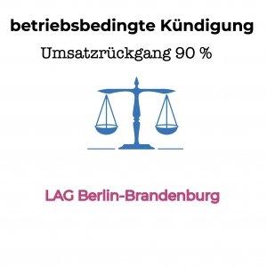 betriebsbedingte Kündigung wegen Umsatzrückgang- LAG Berlin-Brandenburg