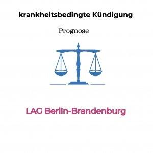 krankheitsbedingte Kündigung - Landesarbeitsgericht Berlin Brandenburg- Hormonschwankungen